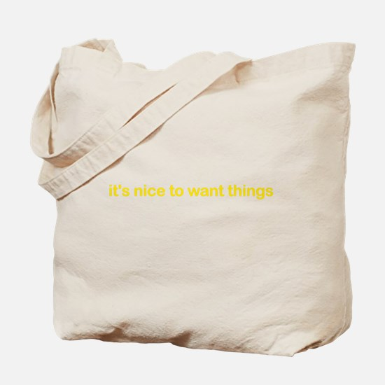 It's Nice To Want Things Tote Bag