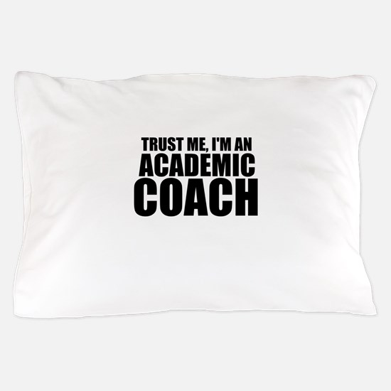 Trust Me, I'm An Academic Coach Pillow Case