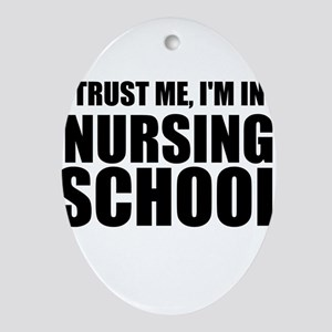 Trust Me, I'm In Nursing School Oval Ornament