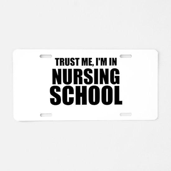 Trust Me, I'm In Nursing School Aluminum License P