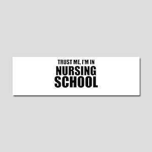 Trust Me, I'm In Nursing School Car Magnet 10 x 3
