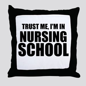 Trust Me, I'm In Nursing School Throw Pillow