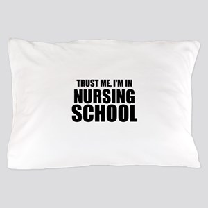 Trust Me, I'm In Nursing School Pillow Case