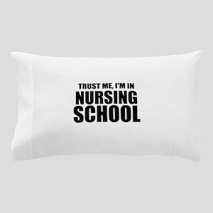 Trust Me, I'm In Nursing School Pillow Case