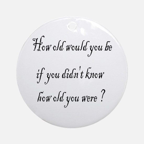 How old would you be? Ornament (Round)