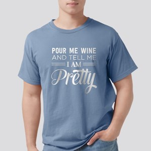 Pour me wine and tell me I am pretty T-Shirt