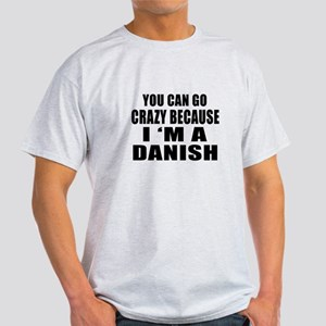 You Can Go Crazy Because I'm A Dane Light T-Shirt