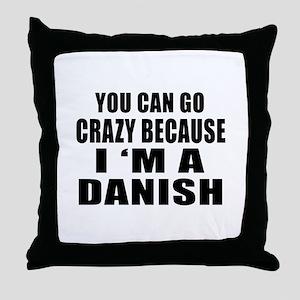 You Can Go Crazy Because I'm A Dane o Throw Pillow