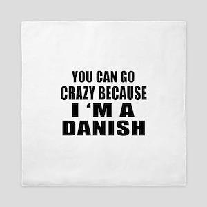 You Can Go Crazy Because I'm A Dane or Queen Duvet