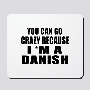 You Can Go Crazy Because I'm A Dane or D Mousepad