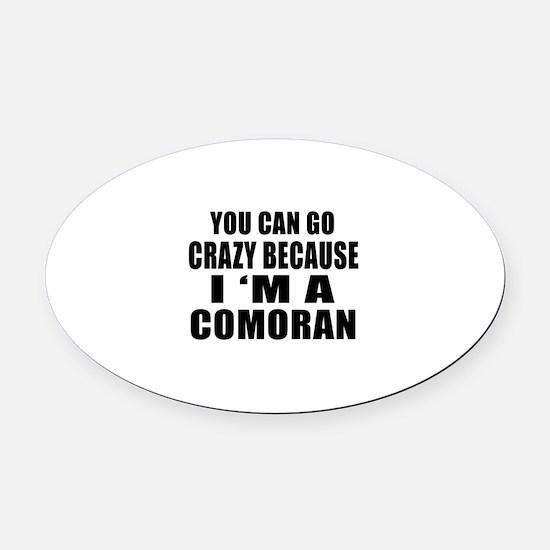 You Can Go Crazy Because I'm A Com Oval Car Magnet
