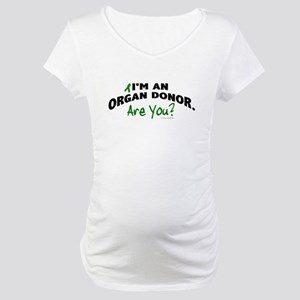 I'm An Organ Donor 1 Maternity T-Shirt