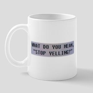 STOP YELLING Mug