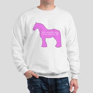 17 hands draft horses. Sweatshirt