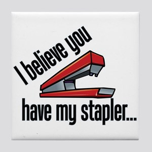 You Have My Red Stapler Tile Coaster