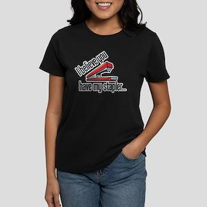 You Have My Red Stapler Women's Dark T-Shirt