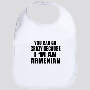 You Can Go Crazy Because I'm An Armenian Bib