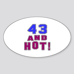 43 and hot birthday Sticker (Oval)