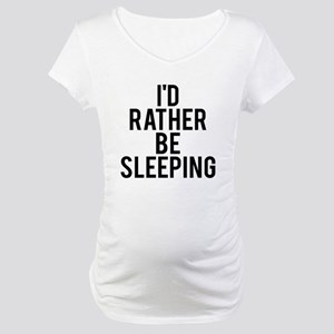 I'd rather be sleeping Maternity T-Shirt