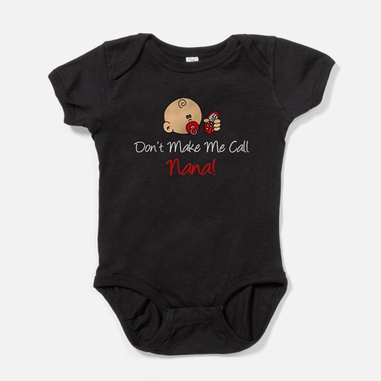 Dont Make Me Call Nana Baby Bodysuit