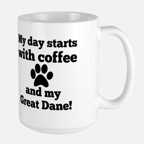 My day starts with Coffee and my Great Dane. Mugs