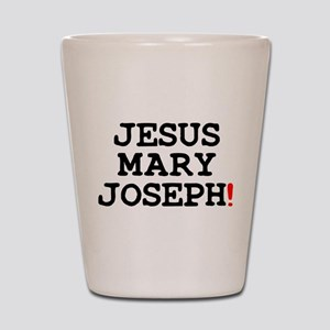 JESUS MARY JOSEPH! Shot Glass
