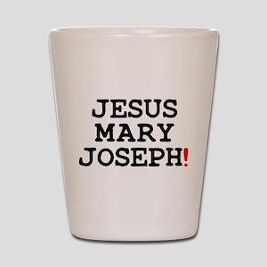 JESUS MARY JOSEPH! Shot Glass