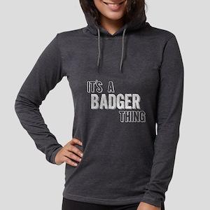 Its A Badger Thing Long Sleeve T-Shirt