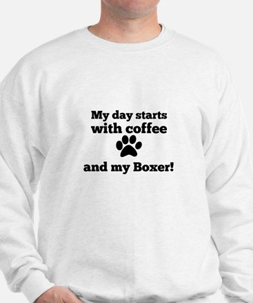 My day starts with Coffee and my Boxer Sweatshirt