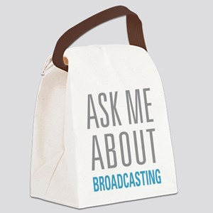 Ask Me About Broadcasting Canvas Lunch Bag
