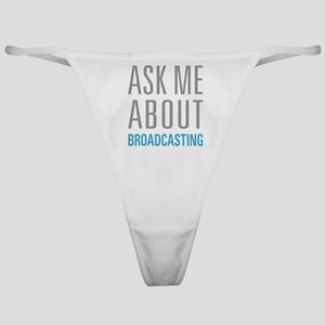 Ask Me About Broadcasting Classic Thong