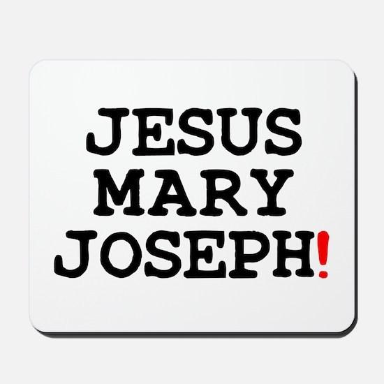 JESUS MARY JOSEPH! Mousepad