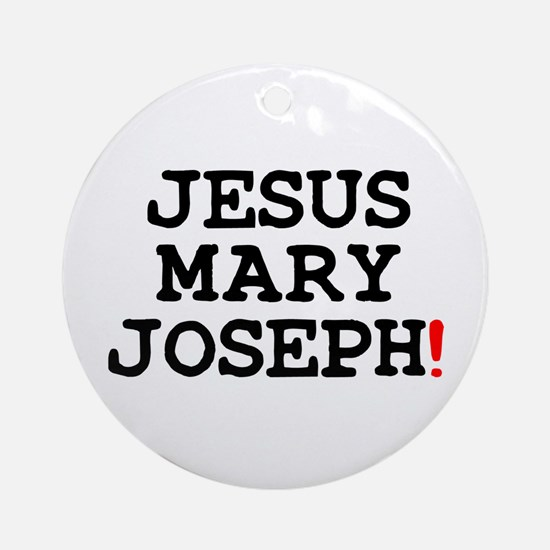 JESUS MARY JOSEPH! Round Ornament