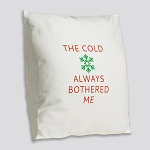 The Cold Always Bothered Me Burlap Throw Pillow