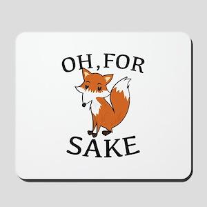 Oh, For Fox Sake Mousepad