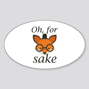 Oh, For Fox Sake Sticker (Oval)