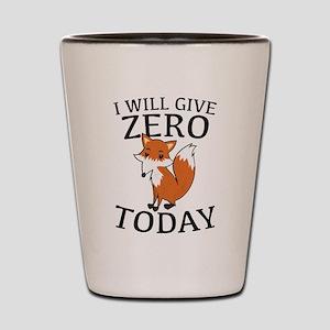 I Will Give Zero Fox Today Shot Glass