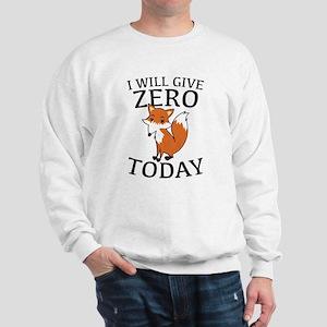 I Will Give Zero Fox Today Sweatshirt