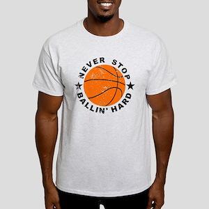 Never Stop Ballin' Hard Basketball T-Shirt