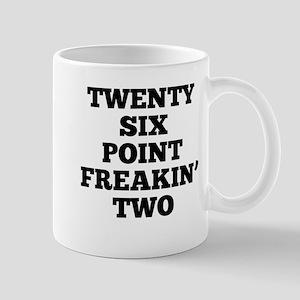 Twenty Six Point Freakin' Two Mugs