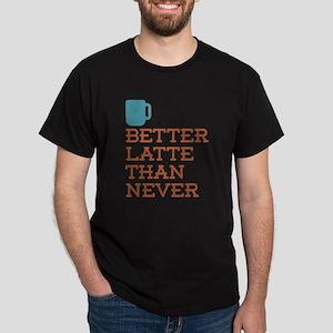Better Latte Than Never T-Shirt