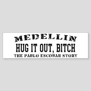 Hug It Out, Bitch - Medellin Bumper Sticker