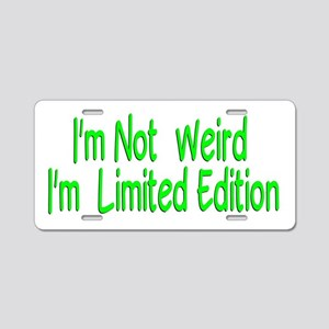I'm Not Weird I'm Limited E Aluminum License Plate
