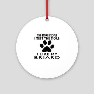 I Like More My Briard Round Ornament