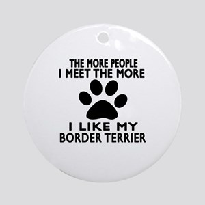 I Like More My Border Terrier Round Ornament
