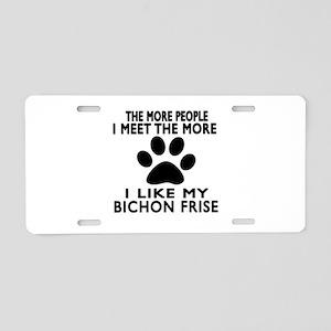 I Like More My Bichon Frise Aluminum License Plate