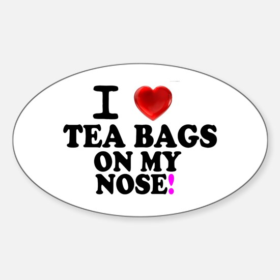 I LOVE TEA BAGS ON MY NOSE! Decal