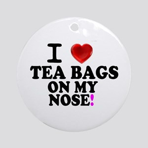 I LOVE TEA BAGS ON MY NOSE! Round Ornament