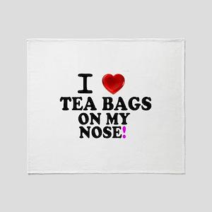 I LOVE TEA BAGS ON MY NOSE! Throw Blanket