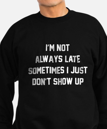 I'm Not Always Late Sweatshirt (dark)